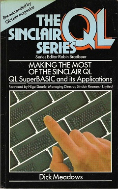Making the Most of the Sinclair QL QL SuperBASIC and its Applications by Dick Meadows