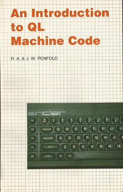 An Introduction to QL Machine Code by R.A. and J.W. Penfold